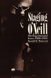 Staging O`Neill: The Experimental Years, 1920-1934 [Hardcover]