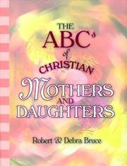 ABCs of Christian Mothers & Daughters (ABCs of Christian Life Ser. 12) Bruce, Robert G. and...