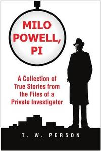 Milo Powell, P.I.: A Collection of True Stories from the Files of a Private Investigator