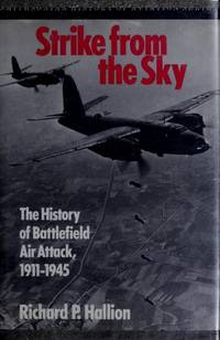 STRIKE FROM THE SKY - A history of Battlefield Air Attack , 1911 - 1945