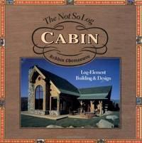 The Not So Log Cabin:  Log-Element Building & Design.