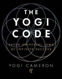 The Yogi Code: Seven Universal Laws of Infinite Success Yogi