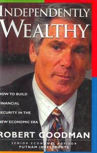 Independently Wealthy How to Build Financial Security in the New Economic Era