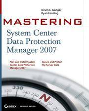 Mastering System Center Data Protection Manager 2007 (Mastering)