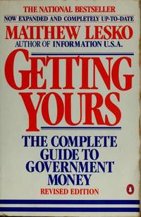 GETTING YOURS The Complete Guide to Government Money; Revised Edition