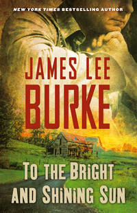 To the Bright and Shining Sun by Burke, James Lee