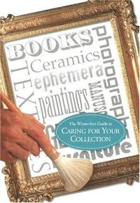 THE WINTERTHUR GUIDE TO CARING FOR YOUR COLLECTION by  Et Al  Onie Rollins - Paperback - 2000 - from VELMA CLINTON BOOKS and Biblio.com
