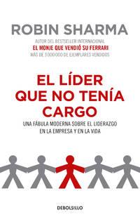 image of El Lider Que No Tenia Cargo: Una Fabula Moderna Sobre El Liderazgo En La Empresa Y En La Vida / The Leader Who Had No Title