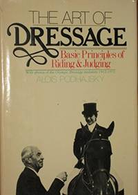 The Art of Dressage: Basic Principles of Riding and Judging (English and German Edition)