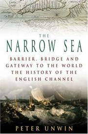 The Narrow Sea. Barrier, Bridge and Gateway to the World. The History of the English Channel