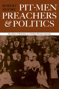Pit-men Preachers and Politics: The Effects of Methodism in a Durham Mining Community
