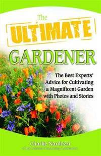 Ultimate gardener - the best experts advice for cultivating a magnificent garden with photos and stories by  charlie nardozzi - Paperback - from Sixth Chamber Used Books/Fox Den Books and Biblio.com