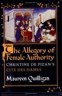 The Allegory of Female Authority: Christine De Pizan's Cite Des Dames