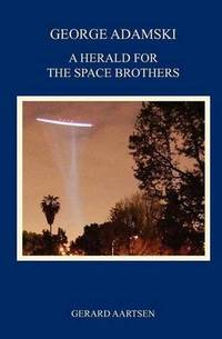 George Adamski - A Herald for the Space Brothers