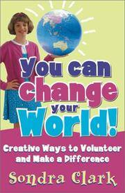You Can Change Your World: Creative Ways to Volunteer and Make a Difference