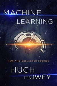 Machine Learning by Hugh Howey - Paperback - First Edition - 10/3/2017 - from Borderlands Books (SKU: 000-207595)
