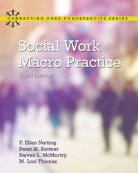 Social Work Macro Practice (6th Edition) (Connecting Core Competencies) 6th Edition by ‎ M. Lori Thomas  F. Ellen Netting ‎ Steve L. McMurtry - Paperback - 6 - January 13, 2016 - from textbookforyou (SKU: 276)