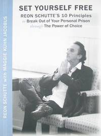 Set Yourself Free: Reon Schutte's 10 Principles to Break Out of Your Personal Prison Through...
