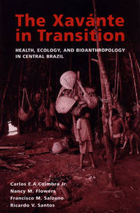 The Xavante in Transition: Health, Ecology, and Bioanthropology  in Central Brazil