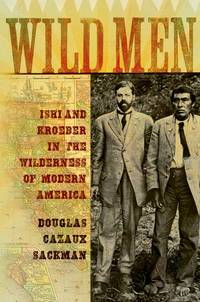 Wild Men  Ishi and Kroeber in the Wilderness of Modern America