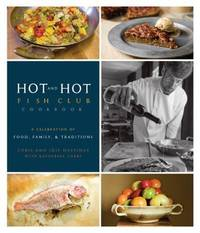 Hot and Hot Fish Club Cookbook: A Celebration of Food, Family, and Traditions