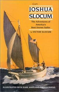 CAPT. JOSHUA SLOCUM The Life and Voyages of America's Best Known Sailor