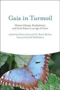 Gaia in Turmoil (MIT Press): Climate Change, Biodepletion, and Earth Ethics in an Age of Crisis