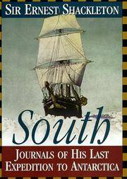 South: the story of Shackleton's Last Expedition to Antarctica 1914 - 1917Journals  by Ernest Shackleton