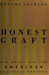Honest Graft: Big Money and the American Political Process