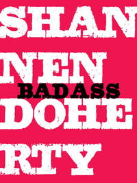 Badass: A Hard-Earned Guide to Living Life with Style and (the Right) Attitude by  Shannen Doherty - Stated First Edition, First Printing - 2010 - from Inga's Original Choices and Biblio.com