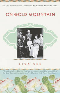 On Gold Mountain: The One-Hundred-Year Odyssey of My Chinese-American Family See, Lisa