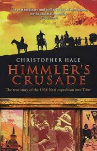 Himmler's Crusade The True Story Of The 1938 Nazi Expedition Into Tibet