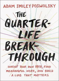 The Quarter-Life Breakthrough: Invent Your Own Path, Find Meaningful Work, and Build a Life That...