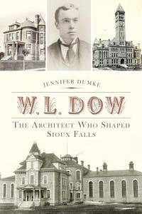 W.L. Dow:: The Architect Who Shaped Sioux Falls