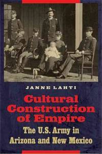 Cultural Construction of Empire: The U.S. Army in Arizona and New Mexico