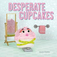 DESPERATE CUPCAKES by ANITA DYETTE - Hardcover - from Montclair Book Center and Biblio.com