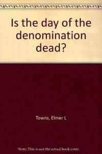 Is The Day of The Denomination Dead