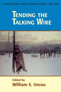 Tending the Talking Wire, a Buck Soldier's View of Indian Country, 1863-1866