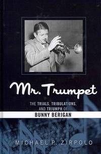 Mr. Trumpet: The Trials, Tribulations, And Triumph Of Bunny Berigan [Inscribed & Signed By Author|