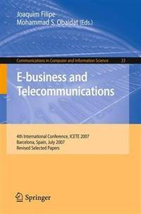 E-Business and Telecommunications: 4th International Conference, Icete 2007, Barcelona, Spain,...