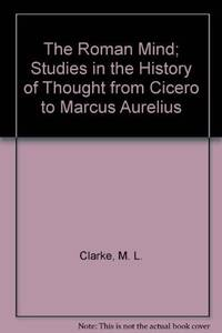 The Roman Mind; Studies in the History of Thought from Cicero to Marcus Aurelius by M. L. Clarke - Paperback - from Discover Books (SKU: 3392638622)