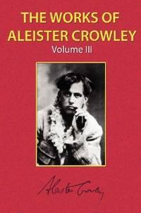 WORKS OF ALEISTER CROWLEY, VOL.3