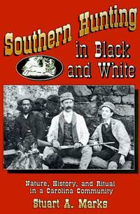 Southern Hunting In Black And White: Nature, History, And Ritual  In A Carolina Community