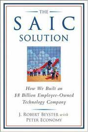 The SAIC Solution: How We Built an $8 Billion Employee-Owned Technology Company