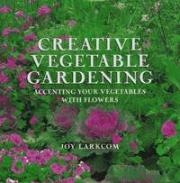Creative Vegetable Gardening: accenting your vegetables with flowers