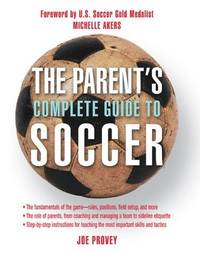 The Parent's Complete Guide to Soccer by Joe Provey - Paperback - from Cold Books (SKU: 63593757)
