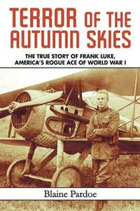Terror of the Autumn Skies: The True Story of Frank Luke, America's Rouge Ace of World War I