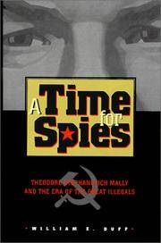 A Time for Spies:  Theodore Stephanovich Mally and the Era of the Great  Illegals