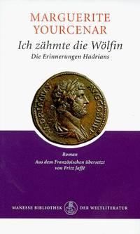 Ich zähmte die Wölfin. Die Erinnerungen Hadrians.
