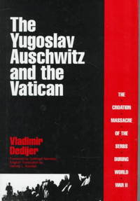 The Yugoslav Auschwitz and the Vatican: The Croatian Massacre of the Serbs During World War II